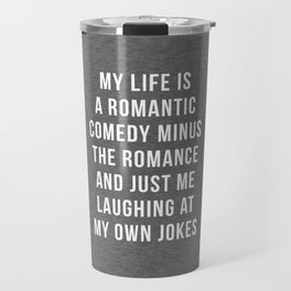 Romantic Comedy Funny Quote Travel Mug