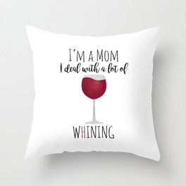 I'm A Mom I Deal With A Lot Of Whining Throw Pillow
