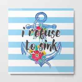 I Refuse To Sink Motivational Quote Metal Print