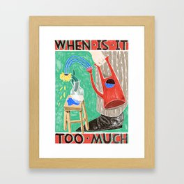 when is it too much Framed Art Print