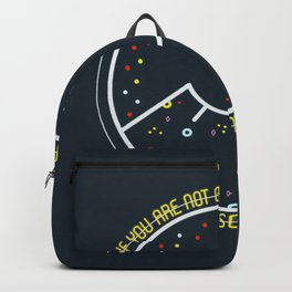 IF YOU ARE NOT GONNA BE YOURSELF WHO IS GONNA BE? Backpack
