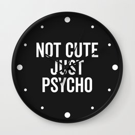 Not Cute Just Psycho Funny Quote Wall Clock