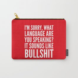 I'm Sorry, What Language Are You Speaking? It Sounds Like Bullshit (Red) Carry-All Pouch