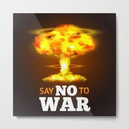 Say NO to WAR Metal Print