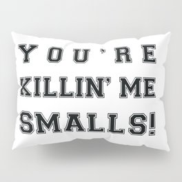 Funny baseball movie You re Killing me, smalls Pillow Sham