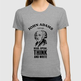 Let us read, think, speak, and write   John Adams - Founding Forefather T-shirt
