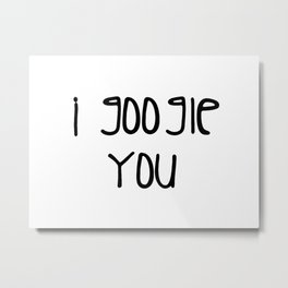I g-ogle you Metal Print
