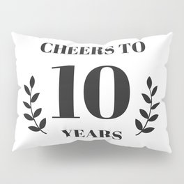 Cheers to 10 Years. 10th Birthday Party Ideas. 10th Anniversary Pillow Sham