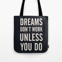 Dreams don't work unless You Do. Quote typography, to inspire, motivate, boost, overcome difficulty Tote Bag