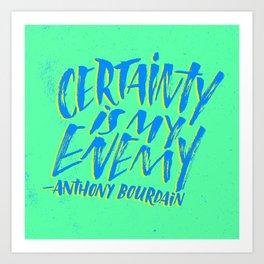 Anthony Bourdain on Certainty Art Print