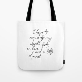 I hope to arrive to my death late, in love, and a little drunk. Tote Bag