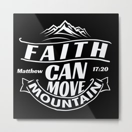 Faith Can Move Mountain Metal Print
