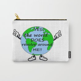 YES THE WORLD DOES REVOLVE AROUND ME Carry-All Pouch