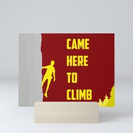 CAME HERE TO CLIMB Mini Art Print