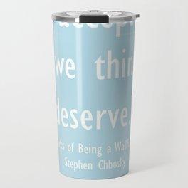 """We accept the love we think we deserve"" Travel Mug"