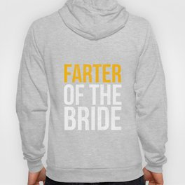 Farter of the Bride - Fun Tshirt for Father Daughter Dance Hoody