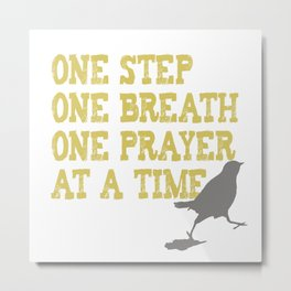ONE STEP ONE BREATH ONE PRAYER AT A TIME Metal Print