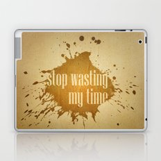 stop wasting my time Laptop & iPad Skin