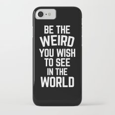 Be The Weird Funny Quote iPhone 7 Slim Case