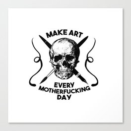 Make Art Every Motherfucking Day (black on white) Canvas Print
