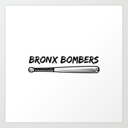 Bronx Bombers Art Print