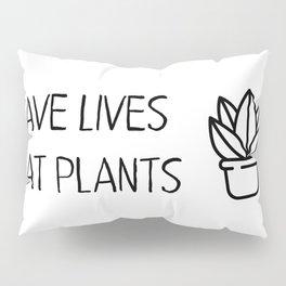 Save lives eat plants Pillow Sham