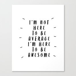 I'm Not Here to Be Average I'm Here to Be Awesome modern black and white typography home wall decor Canvas Print