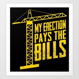 My Erection Pays The Bill Crane Operator Construction Art Print