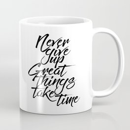 MOTIVATIONAL POSTER - Never Give Up Great Things Take Time, Take Time Coffee Mug