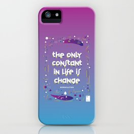 The only constant in life is change iPhone Case