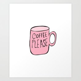 Coffee Please - Coffee Mug Art Print