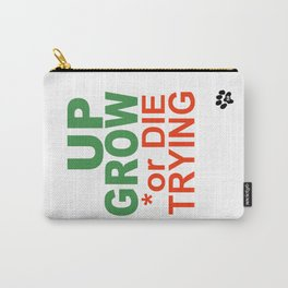 GROW UP or DIE TRYING Carry-All Pouch