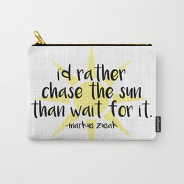 I'd Rather Chase the Sun Than Wait for It Carry-All Pouch