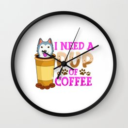 Cute & Funny I Need a Pup Of Coffee Puppy Pun Wall Clock