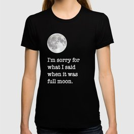 I'm sorry for what I said when it was full moon - Phrase lettering T-shirt