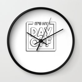 It is My Day Off Shirt Wall Clock