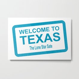 Welcome To Texas Metal Print