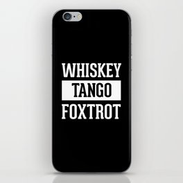 Whiskey Tango Foxtrot / WTF Funny Quote iPhone Skin