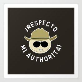Respecto Mi Authorita! Art Print