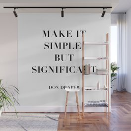 Don Draper Quote: Make it Simple but Significant Wall Mural