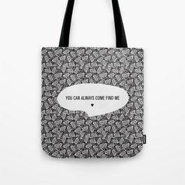 come find me Tote Bag