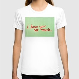 I Love You So Much II T-shirt