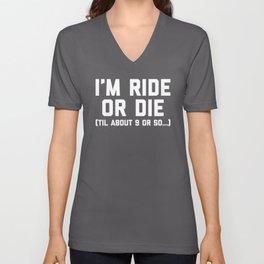 Ride Or Die Funny Saying Unisex V-Neck