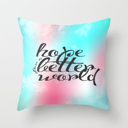Hope for a Better World Throw Pillow