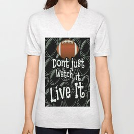 Football...Dont Just Watch It Live It Unisex V-Neck