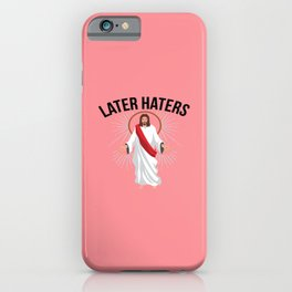 Funny Jesus Christian Quote Meme Later Haters Gift iPhone Case