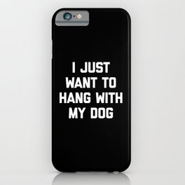 Hang With My Dog Funny Quote iPhone Case