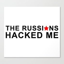 the russians hacked me Canvas Print