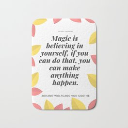 Johann Wolfgang von Goethe Quote | Magic is believing in yourself, Bath Mat