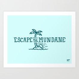 Escape the Mundane Art Print